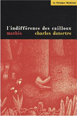 L'indiff�rence des cailloux. Mathis .Dutertre